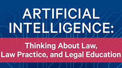 Artificial Intelligence: Thinking About Law, Law Practice and Legal Education