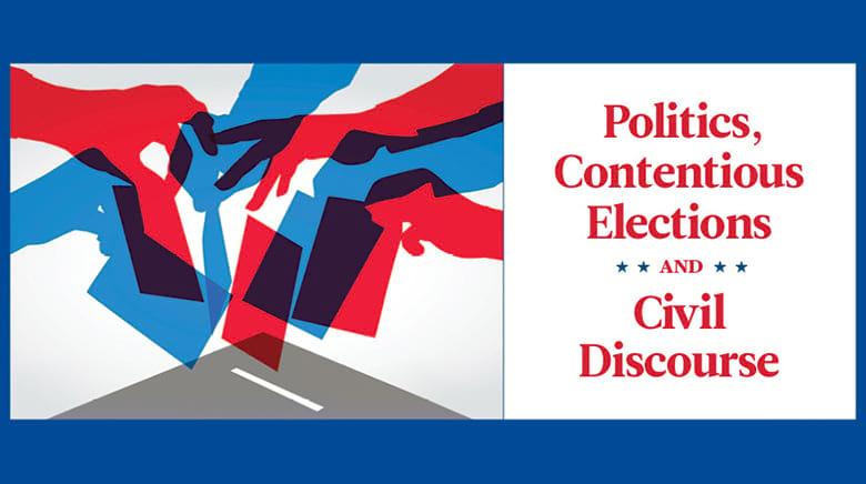 Politics Contentious Elections and Civil Discourse
