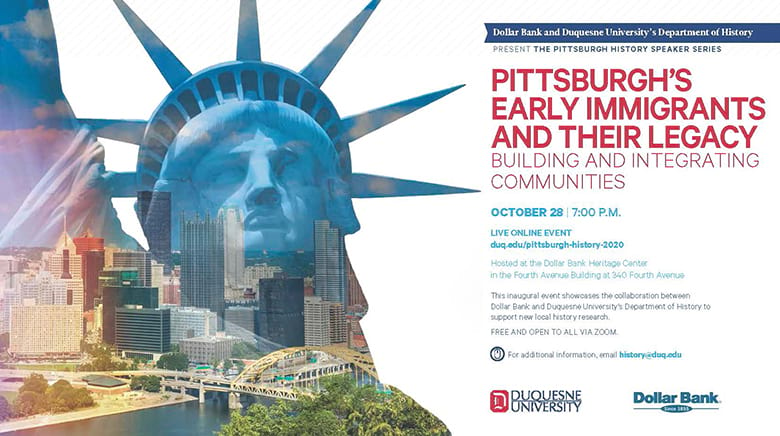 Dollar Bank and Duquesne University's Department of History present The Pittsburgh History Speaker Series - Pittsburghs Early Immigrants and their Legacy Building and Integrating Communities