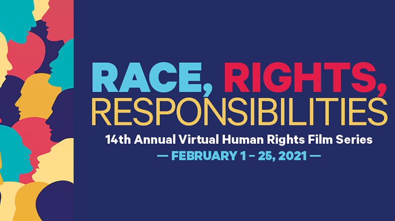 Race, Rights and Responsibilities: 14th Annual Virtual Himan RIghts Film Series - February 1-25, 2021