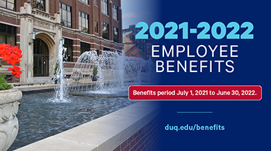2021-2022 Employee Benefits - Benefits period July 1, 2021 - June 30, 2022 - duq.edu/benefits